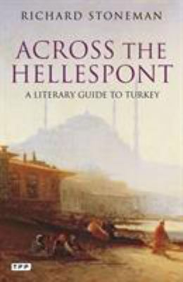 Across the Hellespont: A Literary Guide to Turkey 9781848854222