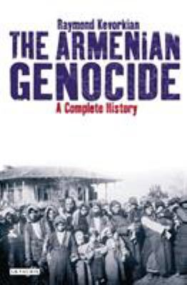The Armenian Genocide: A Complete History 9781848855618
