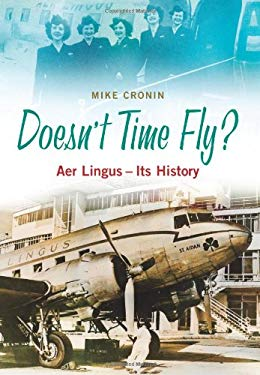 Doesn't Time Fly?: Aer Lingus - Its History 9781848891111