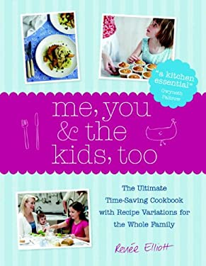 Me, You & the Kids, Too: The Ultimate Time-Saving Cookbook with Recipe Variations for the Whole Family 9781848990128
