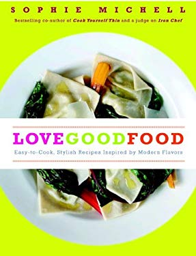 Love Good Food: Easy-To-Cook, Stylish Recipes Inspired by Modern Flavors 9781848990142