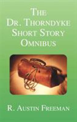 The Dr. Thorndyke Short Story Omnibus 9781849025010