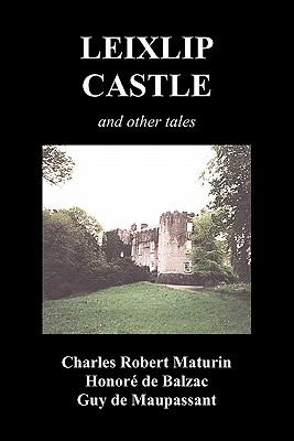 Leixlip Castle, Melmoth the Wanderer, the Mysterious Mansion, the Flayed Hand, the Ruins of the Abbey of Fitz-Martin and the Mysterious Spaniard 9781849025034