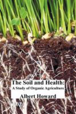 The Soil and Health: A Study of Organic Agriculture 9781849025140
