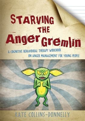 Starving the Anger Gremlin: A Cognitive Behavioural Therapy Workbook on Anger Management for Young People 9781849052863