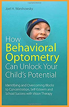 How Behavioral Optometry Can Unlock Your Child's Potential: Identifying and Overcoming Blocks to Concentration, Self-Esteem and School Success with Vi 9781849058810