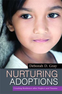 Nurturing Adoptions: Creating Resilience After Neglect and Trauma 9781849058919