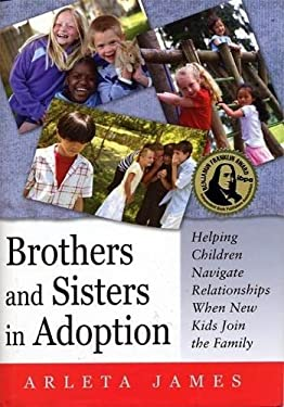 Brothers and Sisters in Adoption: Helping Children Navigate Relationships When New Kids Join the Family 9781849059060
