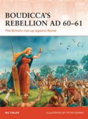 Boudicca's Rebellion AD 60-61: The Britons Rise Up Against Rome 9781849083133