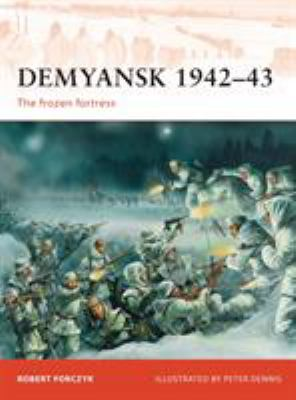 Demyansk 1942-43: The Frozen Fortress 9781849085526