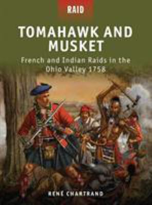Tomahawk and Musket: French and Indian Raids in the Ohio Valley 1758 9781849085649