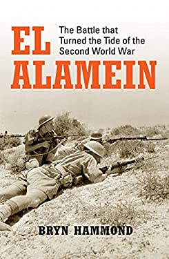 El Alamein: The Battle That Turned the Tide of the Second World War 9781849086400