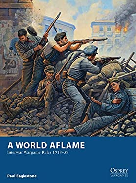 A World Aflame - Interwar Wargame Rules 1918-39 9781849086820