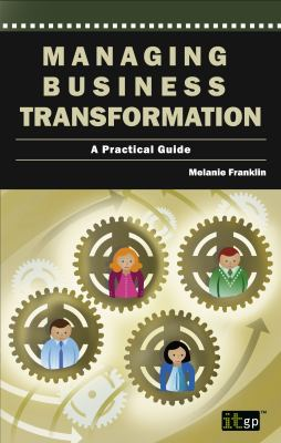 Managing Business Transformation: A Practical Guide 9781849283052