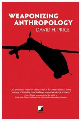 Weaponizing Anthropology: Social Science in Service of the Militarized State 9781849350631