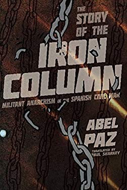 The Story of the Iron Column: Militant Anarchism in the Spanish Civil War 9781849350648