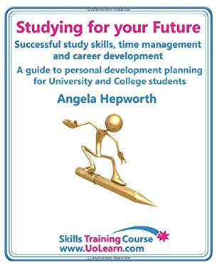 Studying for Your Future. Successful Study Skills, Time Management, Employability Skills and Career Development. a Guide to Personal Development Plann 9781849370479