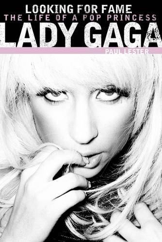 Lady Gaga: Looking for Fame: The Life of a Pop Princess 9781849384056