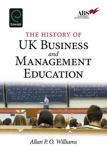 The History of UK Business and Management Education - Williams, Alan P. O. / Karen Littleton / Clare Wood