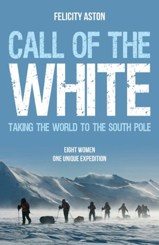 Call of the White: Taking the World to the South Pole 9781849531344
