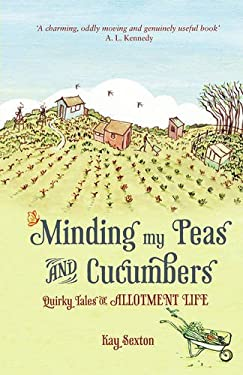 Minding My Peas and Cucumbers: Quirky Tales of Allotment Life 9781849531351