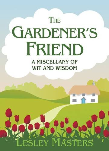 The Gardener's Friend: A Miscellany of Wit and Wisdom 9781849531528