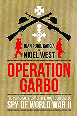 Operation Garbo: The Personal Story of the Most Successful Spy of World War II 9781849541077