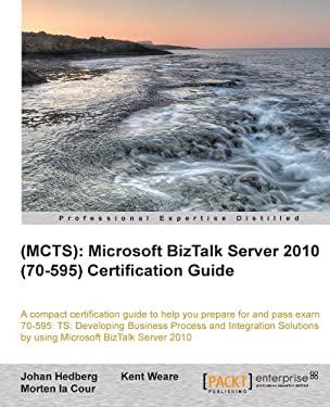 (Mcts): Microsoft BizTalk Server 2010 (70-595) Certification Guide 9781849684927