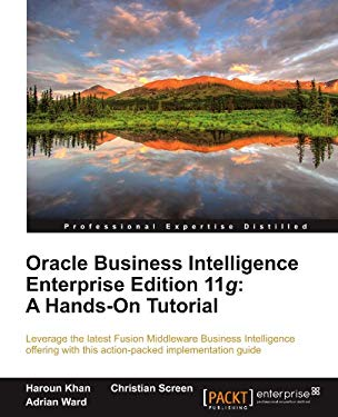 Oracle Business Intelligence Enterprise Edition 11g: A Hands-On Tutorial 9781849685665