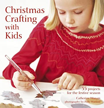 Christmas Crafting with Kids: 35 Projects for the Festive Season 9781849751414