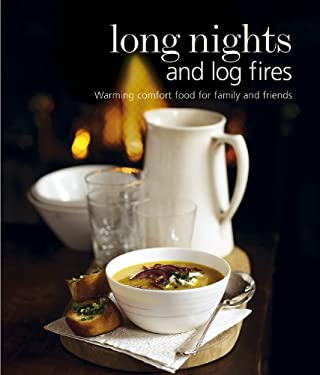 Long Nights and Log Fires: Warming Comfort Food for Family and Friends 9781849751544