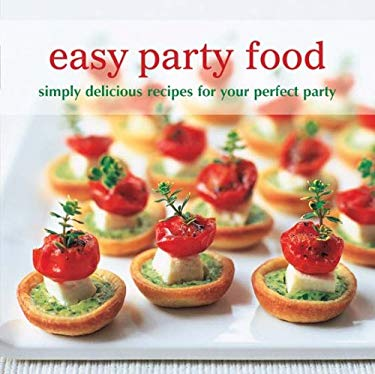 Easy Party Food: Simply Delicious Recipes for Your Perfect Party 9781849751629