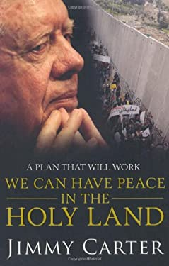 We Can Have Peace in the Holy Land. by Jimmy Carter 9781849830645
