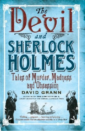 The Devil and Sherlock Holmes: Tales of Murder, Madness and Obsession. David Grann 9781849830669