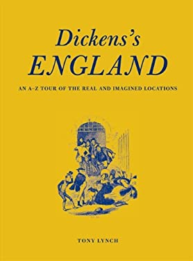 Dickens's England: An A-Z Tour of the Real and Imagined Locations 9781849940351
