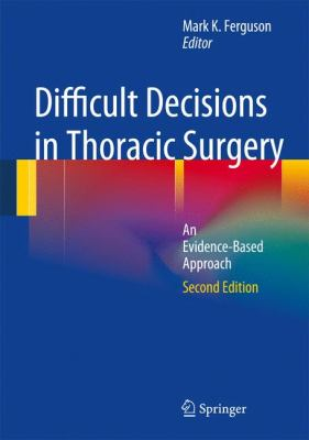 Difficult Decisions in Thoracic Surgery: An Evidence-Based Approach 9781849963640