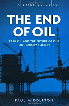 A Brief Guide to the End of Oil 9781845296599