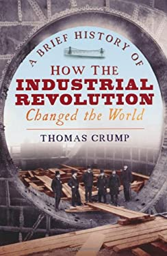 A Brief History of How the Industrial Revolution Changed the World 9781845298975