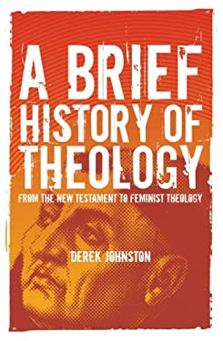 A Brief History of Theology: From the New Testament to Feminist Theology 9781847060914
