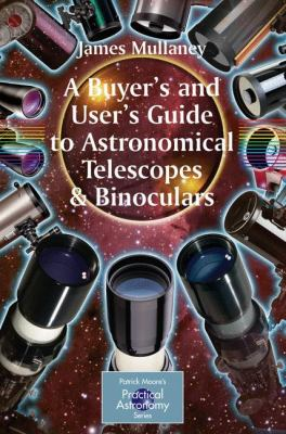 A Buyer's and User's Guide to Astronomical Telescopes & Binoculars 9781846284397