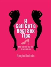 A Call Girl's Best Sex Tips: 500 How-Tos and Dos to Turn Him on 7521417