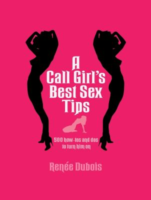 A Call Girl's Best Sex Tips: 500 How-Tos and Dos to Turn Him on 9781847325570
