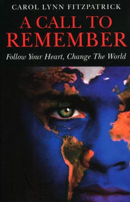 A Call to Remember: Follow Your Heart, Change the World: A Sacred Call to Wake-Up and Reclaim Your Power 9781846941405