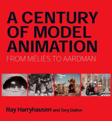 A Century of Model Animation: From Mlis to Aardman 9781845133672