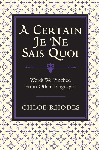 A Certain 'je Ne Sais Quoi': Words We Pinched from Other Languages. Chloe Rhodes 9781843173649