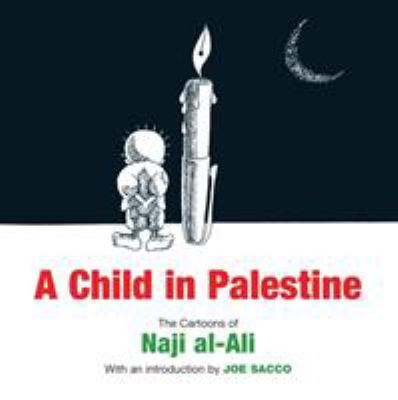 A Child in Palestine: The Cartoons of Naji Al-Ali 9781844673650