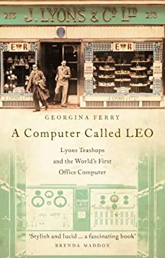 A Computer Called Leo: Lyons Teashops and the World's First Office Computer 9781841151854
