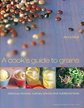 A Cook's Guide to Grains: Delicious Recipes, Culinary Advice and Nutritional Facts 9781840915136