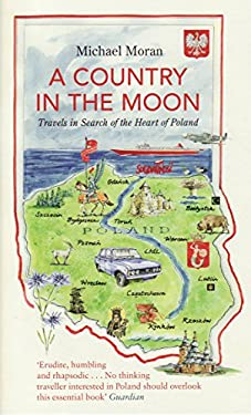 A Country in the Moon: Travels in Search of the Heart of Poland 9781847081049