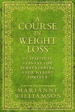 Course in Weight Loss: 21 Spiritual Lessons for Surrendering Your Weight Forever 9781848503243